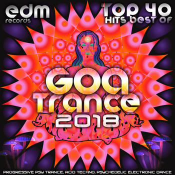 Various Artists - Goa Trance 2018 - Top 40 Hits Best of Progressive PsyTrance Acid Techno Psychedelic Electronic Dance