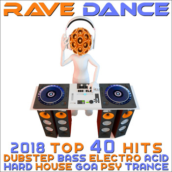 Various Artists - Rave Dance 2018 - Top 40 Hits Best Of Dubstep Bass Electro Acid Hard House Goa Psy Trance