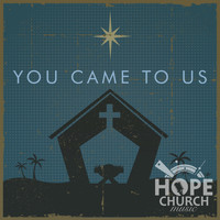 Hope Church Music - You Came to Us