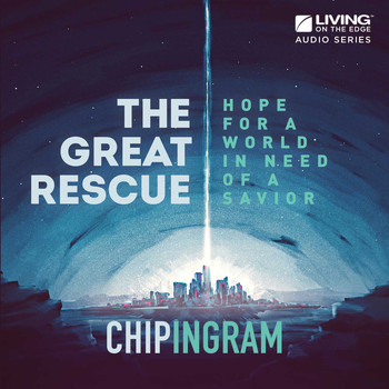 Chip Ingram - The Great Rescue: Hope for a World in Need of a Savior