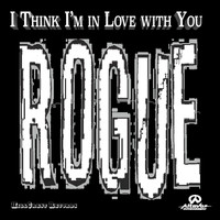 Rogue - I Think I'm in Love with You