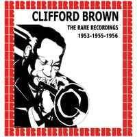 Clifford Brown - The Rare Recordings, 1953-1955-1956 (Hd Remastered Edition)