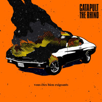 Catapult The Rhino - Vous Etes Bien Exigeants