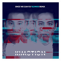 Kimotion, KLYMVX - Once We Can Fly (KLYMVX Remix)