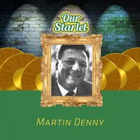 Martin Denny - Our Starlet