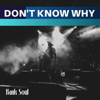 Hank Soul - Don't Know Why