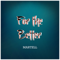 Martell - For the Better