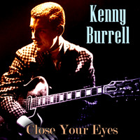 Kenny Burrell - Close Your Eyes