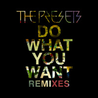 The Presets - Do What You Want (Remixes)