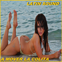 Latin Sound - A Mover La Colita