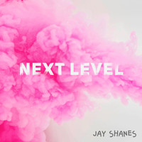 Jay Shanes - Next Level