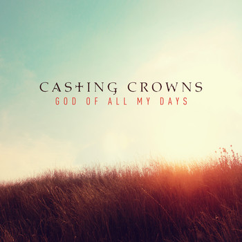 Casting Crowns - God of All My Days (Radio Edit)