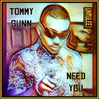 TOMMY GUNN - Need You