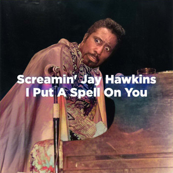 Screamin' Jay Hawkins - I Put a Spell on You (NYC '74 Mix)