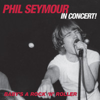 Phil Seymour - Baby's a Rock & Roller