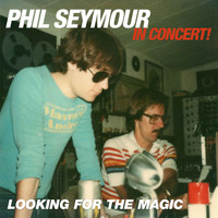 Phil Seymour - Looking for the Magic