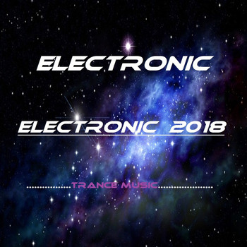 Electronic - Electronic 2018 (feat. Trance Music)