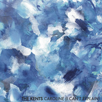 The Kents - Caroline (I Can't Explain)