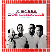 Os Cariocas - A Bossa Dos Cariocas [Bonus Track Version] (Hd Remastered Edition)