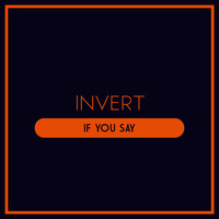 Invert - If You Say