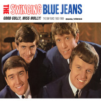 The Swinging Blue Jeans - Good Golly, Miss Molly!: The EMI Years 1963-1969