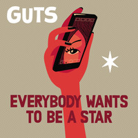 Guts - Everybody Wants to Be a Star