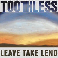 Toothless - Leave Take Lend
