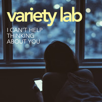 Variety Lab - I Can't Help Thinking About You