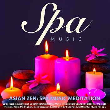 Asian Zen: Spa Music Meditation - Spa Music: Relaxing and Soothing Instrumental Music With Nature Sounds of Birds for Massage Therapy, Yoga, Meditation, Deep Sleep and Asian Zen Bird Sounds and Oriental Music for Spa