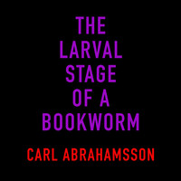 Carl Abrahamsson - The larval stage of a bookworm