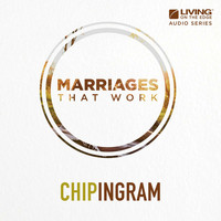 Chip Ingram - Marriages That Work
