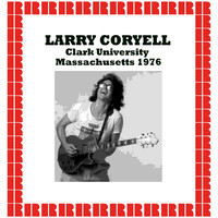 Larry Coryell - Clark University, Massachusetts 1976 (Hd Remastered Edition)