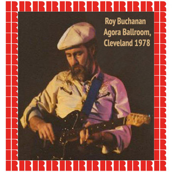 Roy Buchanan - At The Agora Ballroom, Cleveland, 1978 (Hd Remastered Edition)