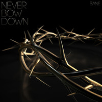 Bane - Never Bow Down