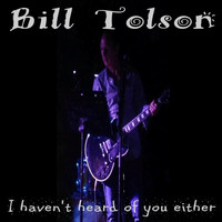 Bill Tolson - I Haven't Heard Of You Either