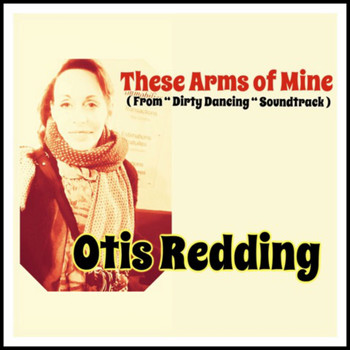 "Otis Redding - These Arms of Mine (From ""Dirty Dancing"" Soundtrack)"
