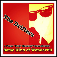 "The Drifters - Some Kind of Wonderful (From ""Dirty Dancing"" Soundtrack)"