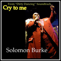 "Solomon Burke - Cry to Me (From ""Dirty Dancing"" Soundtrack)"