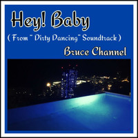 "Bruce Channel - Hey! Baby (From ""Dirty Dancing"" Soundtrack)"