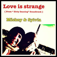 "Mickey & Sylvia - Love Is Strange (From ""Dirty Dancing"" Soundtrack)"