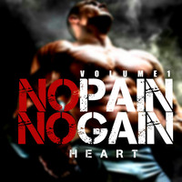 Heart - No Pain No Gain, Vol. 1