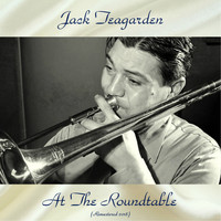 Jack Teagarden - Jack Teagarden At The Roundtable (Remastered 2018)
