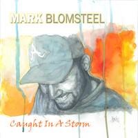 Mark Blomsteel - Caught In A Storm