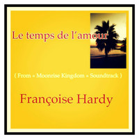 "Françoise Hardy - Le temps de l'amour (From ""Moonrise Kingdom"" Soundtrack)"