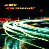 Jon Ososki - Become More of a Moment