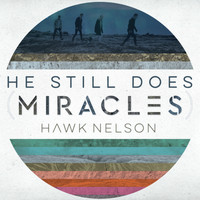 Hawk Nelson - He Still Does (Miracles)