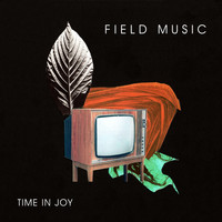 Field Music - Time In Joy