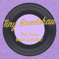 Tiny Bradshaw - The Train Kept-a-Rollin'