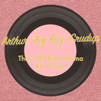 Arthur 'Big Boy' Crudup - That's All Right Mama (45 Version)