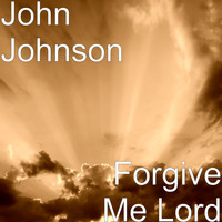 John Johnson - Forgive Me Lord